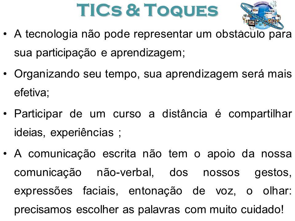 TICs & Toques A tecnologia não pode representar um obstáculo para sua participação e aprendizagem;