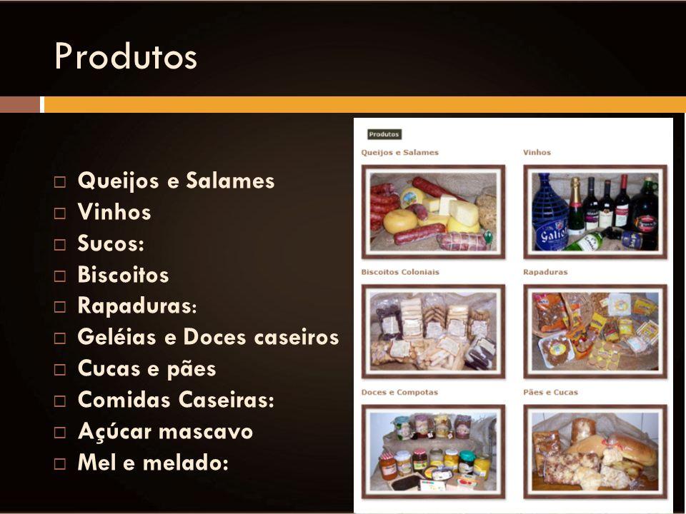 Produtos Queijos e Salames Vinhos Sucos: Biscoitos Rapaduras: