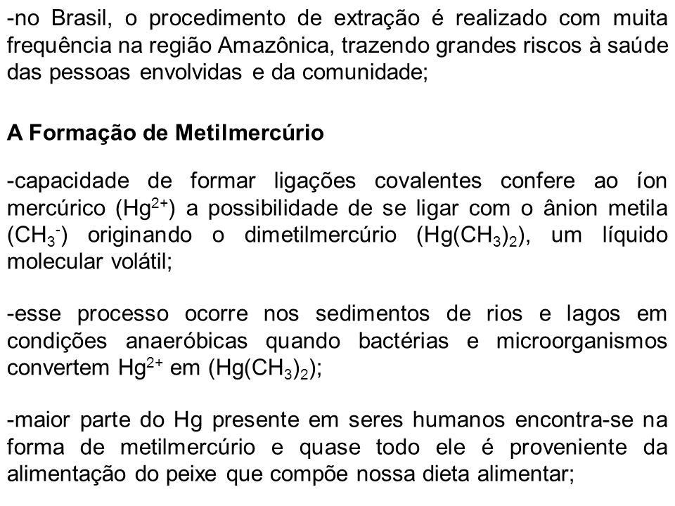 -no Brasil, o procedimento de extração é realizado com muita frequência na região Amazônica, trazendo grandes riscos à saúde das pessoas envolvidas e da comunidade;