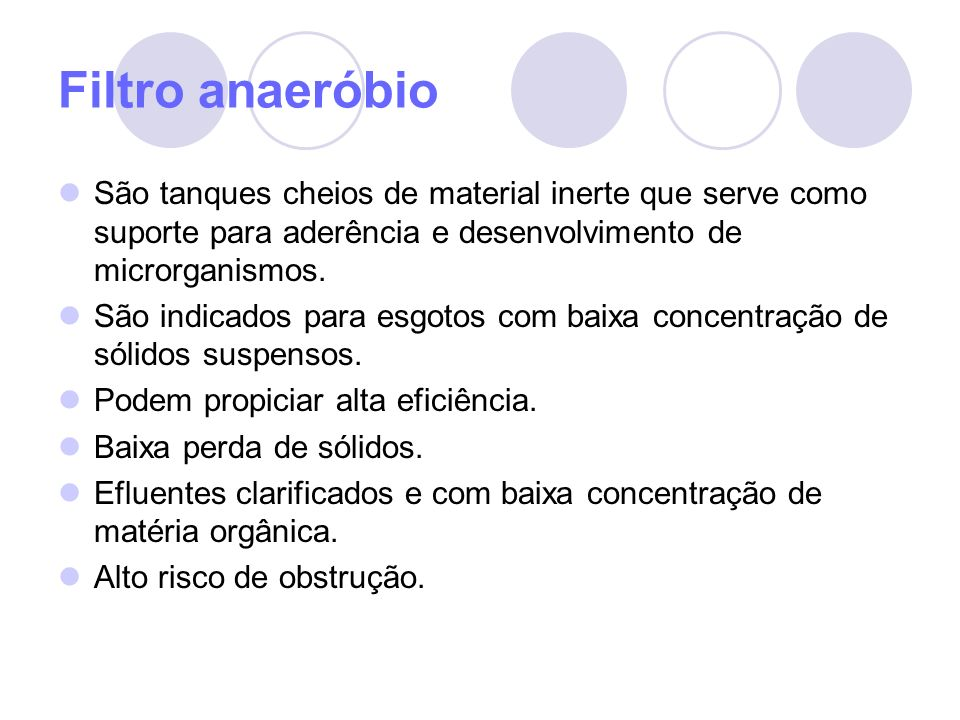 Filtro anaeróbio São tanques cheios de material inerte que serve como suporte para aderência e desenvolvimento de microrganismos.