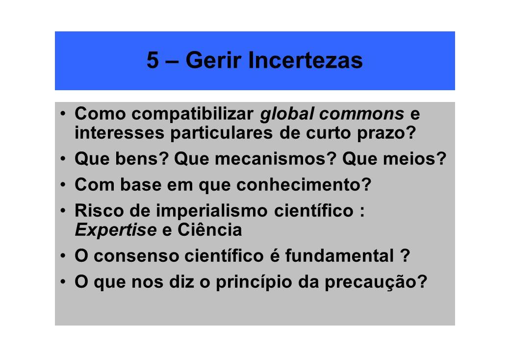 5 – Gerir Incertezas Como compatibilizar global commons e interesses particulares de curto prazo Que bens Que mecanismos Que meios
