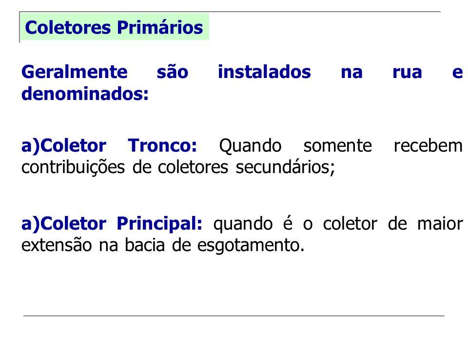 Coletores Primários Geralmente são instalados na rua e denominados: Coletor Tronco: Quando somente recebem contribuições de coletores secundários;