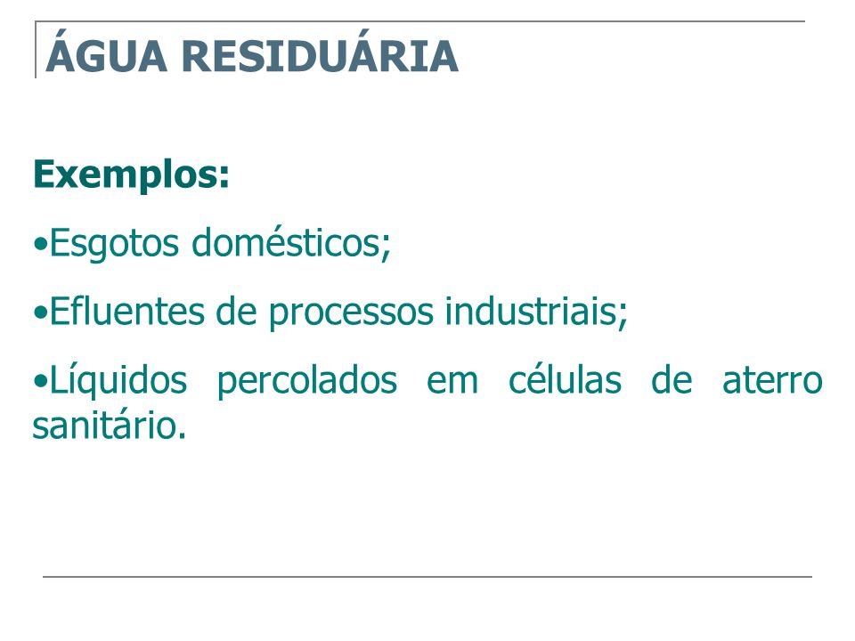 ÁGUA RESIDUÁRIA Exemplos: Esgotos domésticos;
