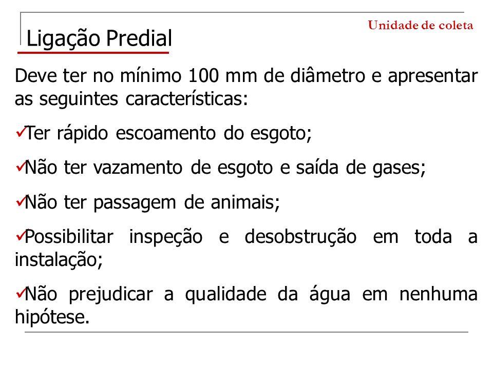 Unidade de coleta Ligação Predial. Deve ter no mínimo 100 mm de diâmetro e apresentar as seguintes características: