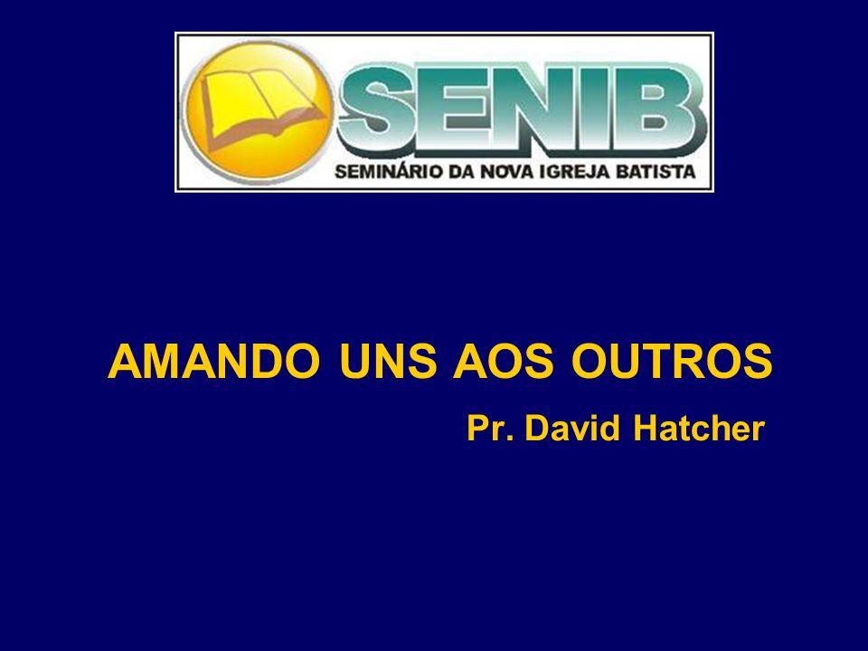 AMANDO UNS AOS OUTROS Pr. David Hatcher