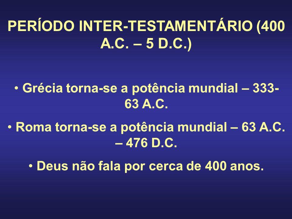 PERÍODO INTER-TESTAMENTÁRIO (400 A.C. – 5 D.C.)