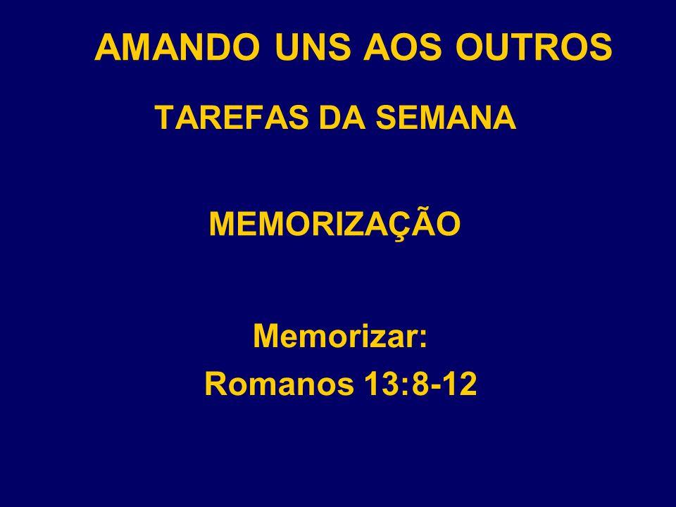 AMANDO UNS AOS OUTROS TAREFAS DA SEMANA MEMORIZAÇÃO Memorizar:
