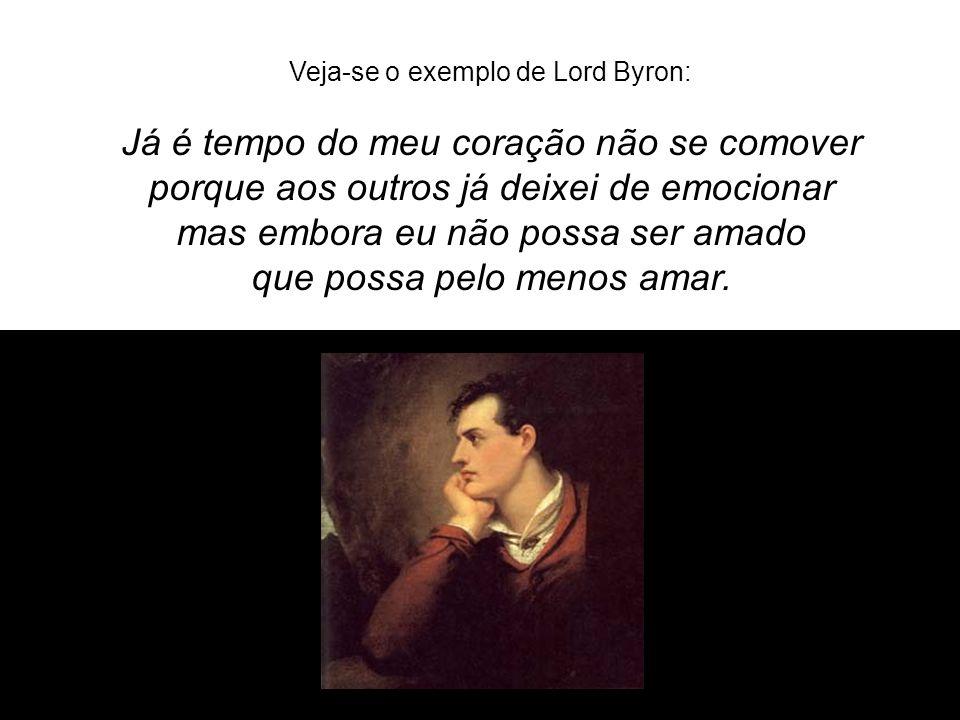 Veja-se o exemplo de Lord Byron: