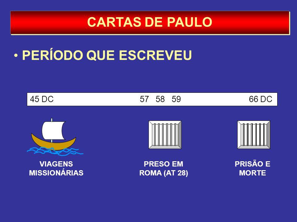 CARTAS DE PAULO PERÍODO QUE ESCREVEU 45 DC 57 58 59 66 DC