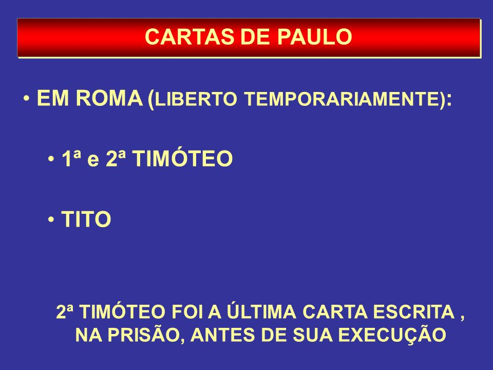 EM ROMA (LIBERTO TEMPORARIAMENTE): 1ª e 2ª TIMÓTEO TITO