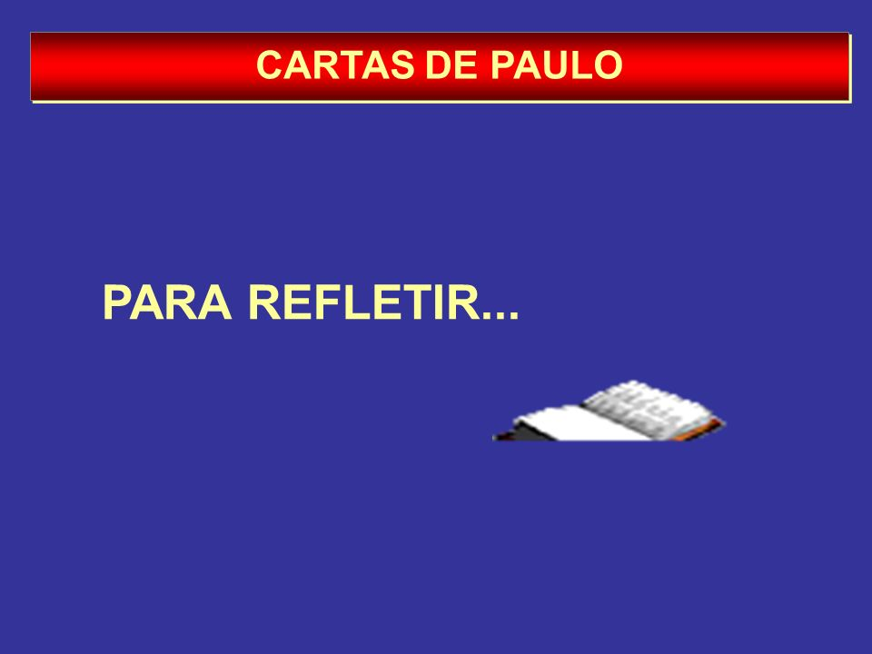 CARTAS DE PAULO PARA REFLETIR...