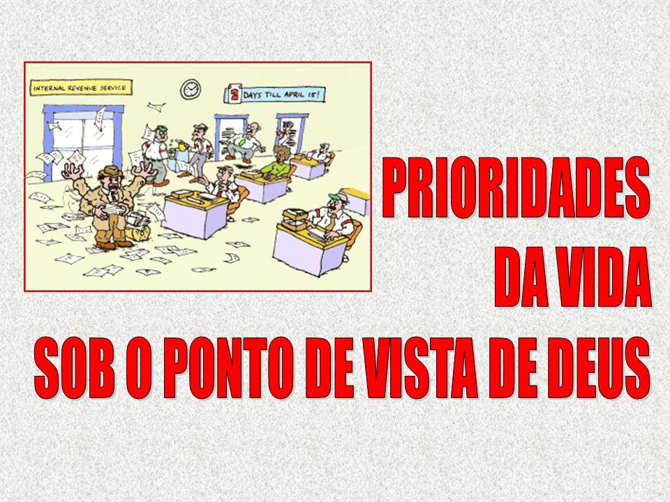 PRIORIDADES DA VIDA SOB O PONTO DE VISTA DE DEUS
