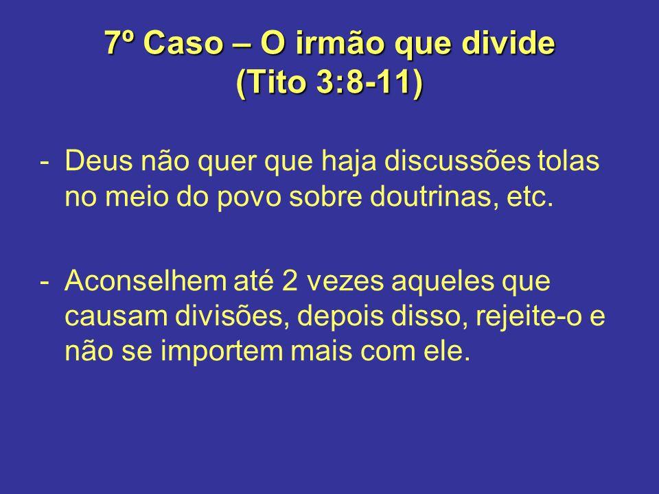 7º Caso – O irmão que divide (Tito 3:8-11)