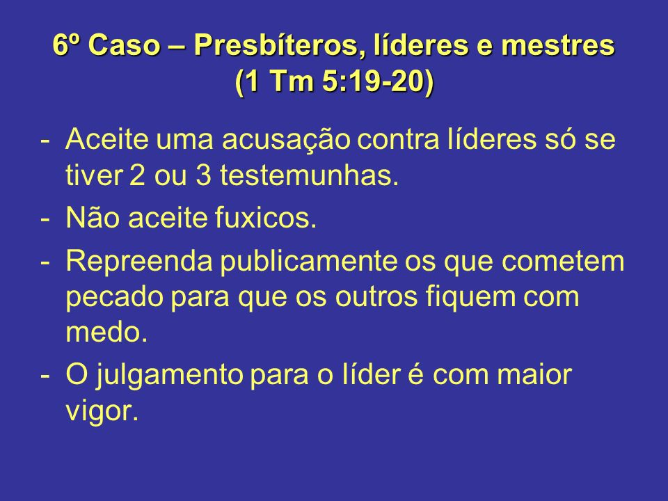 6º Caso – Presbíteros, líderes e mestres (1 Tm 5:19-20)