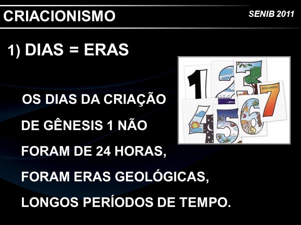 CRIACIONISMO 1) DIAS = ERAS.