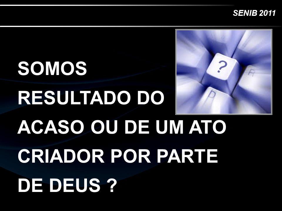 SOMOS RESULTADO DO ACASO OU DE UM ATO CRIADOR POR PARTE DE DEUS