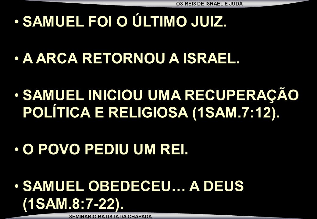 SAMUEL FOI O ÚLTIMO JUIZ.