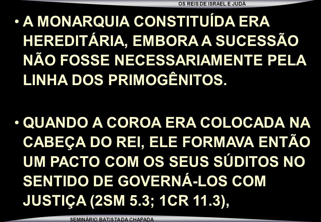 A MONARQUIA CONSTITUÍDA ERA HEREDITÁRIA, EMBORA A SUCESSÃO NÃO FOSSE NECESSARIAMENTE PELA LINHA DOS PRIMOGÊNITOS.