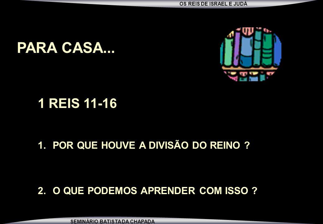 PARA CASA... 1 REIS 11-16 POR QUE HOUVE A DIVISÃO DO REINO