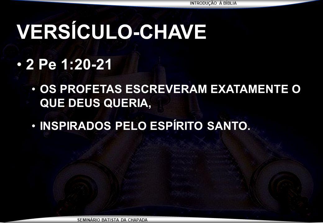 VERSÍCULO-CHAVE 2 Pe 1:20-21.