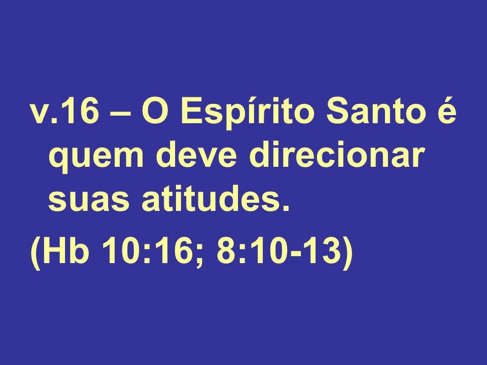 v.16 – O Espírito Santo é quem deve direcionar suas atitudes.