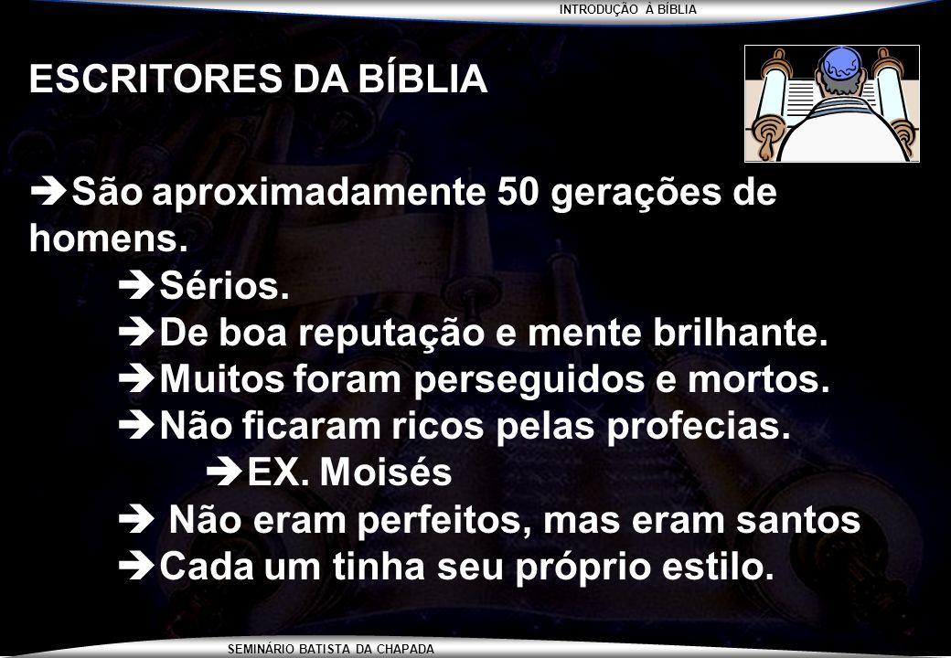 ESCRITORES DA BÍBLIASão aproximadamente 50 gerações de homens. Sérios. De boa reputação e mente brilhante.
