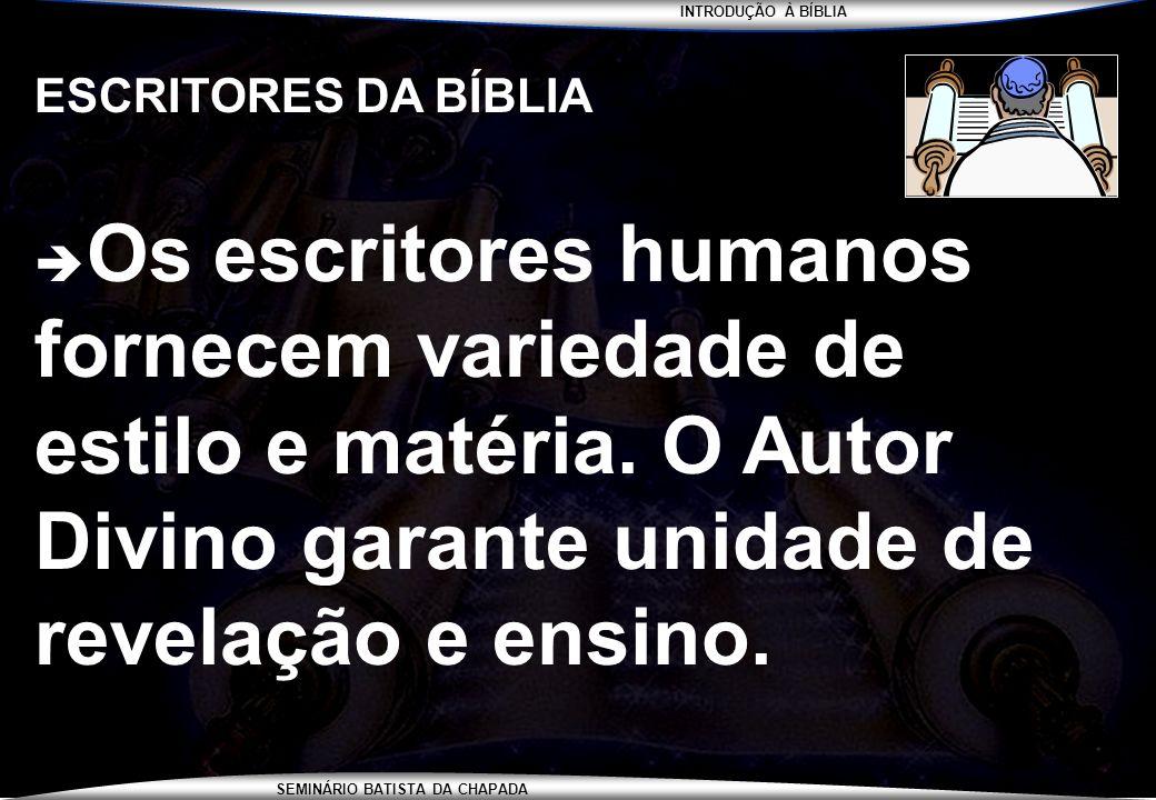 ESCRITORES DA BÍBLIA Os escritores humanos fornecem variedade de estilo e matéria.