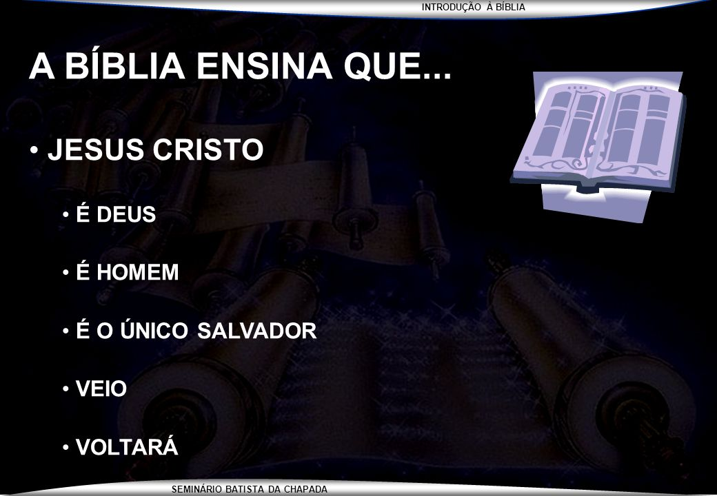 A BÍBLIA ENSINA QUE... JESUS CRISTO É DEUS É HOMEM É O ÚNICO SALVADOR