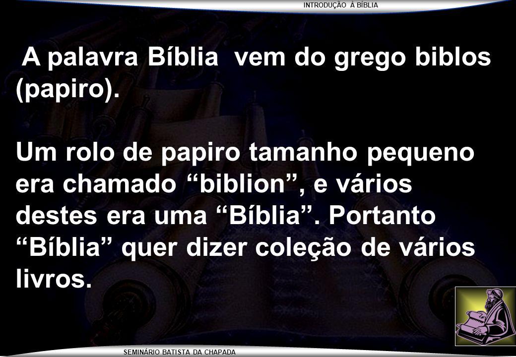 A palavra Bíblia vem do grego biblos (papiro).