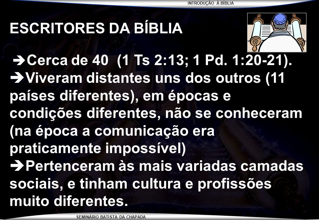 ESCRITORES DA BÍBLIA Cerca de 40 (1 Ts 2:13; 1 Pd. 1:20-21).