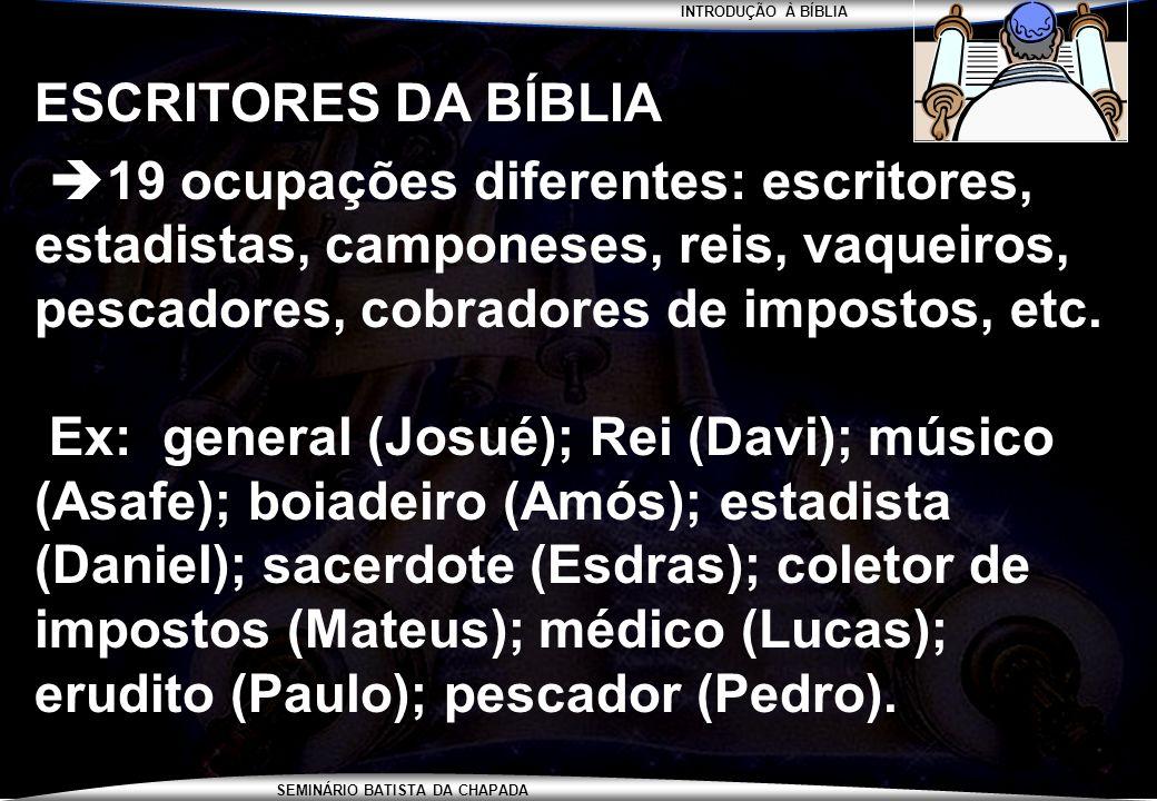 ESCRITORES DA BÍBLIA 19 ocupações diferentes: escritores, estadistas, camponeses, reis, vaqueiros, pescadores, cobradores de impostos, etc.