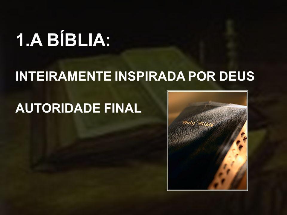 A BÍBLIA: INTEIRAMENTE INSPIRADA POR DEUS AUTORIDADE FINAL