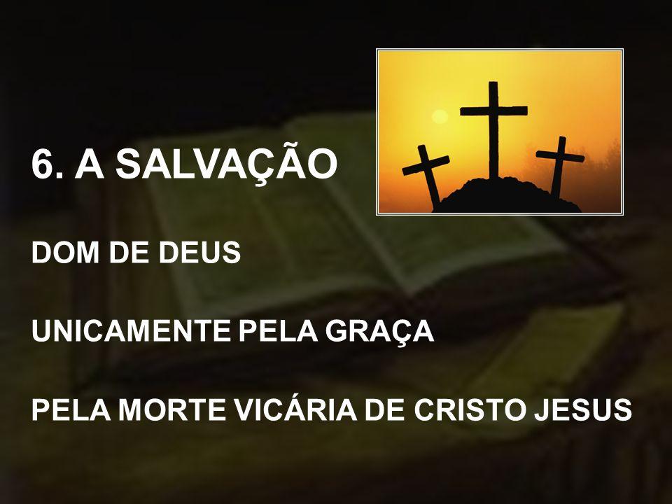6. A SALVAÇÃO DOM DE DEUS UNICAMENTE PELA GRAÇA