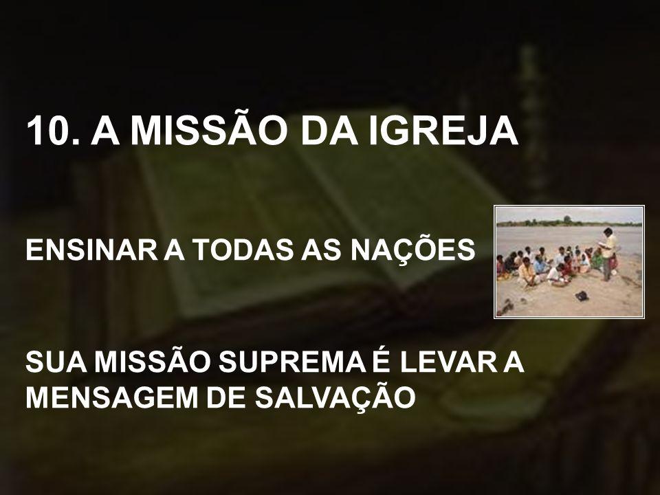 10. A MISSÃO DA IGREJA ENSINAR A TODAS AS NAÇÕES