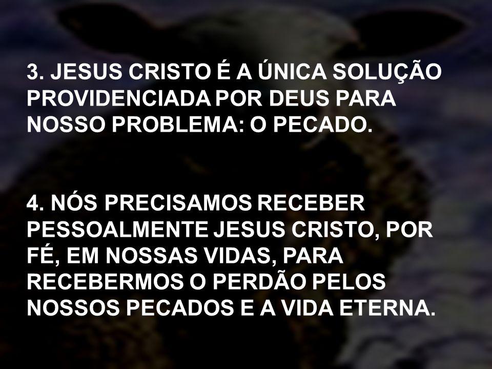 3. JESUS CRISTO É A ÚNICA SOLUÇÃO PROVIDENCIADA POR DEUS PARA NOSSO PROBLEMA: O PECADO.