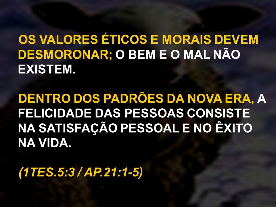OS VALORES ÉTICOS E MORAIS DEVEM DESMORONAR; O BEM E O MAL NÃO EXISTEM.