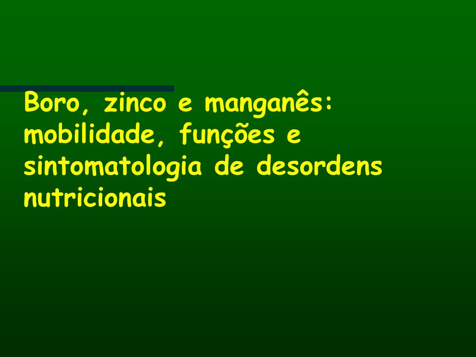 Boro, zinco e manganês: mobilidade, funções e sintomatologia de desordens nutricionais