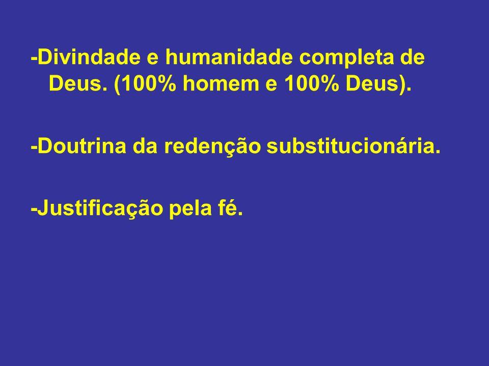 -Divindade e humanidade completa de Deus. (100% homem e 100% Deus).