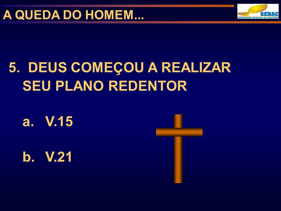 5. DEUS COMEÇOU A REALIZAR SEU PLANO REDENTOR V.15 V.21