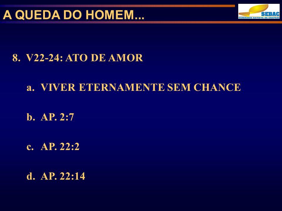 A QUEDA DO HOMEM... 8. V22-24: ATO DE AMOR