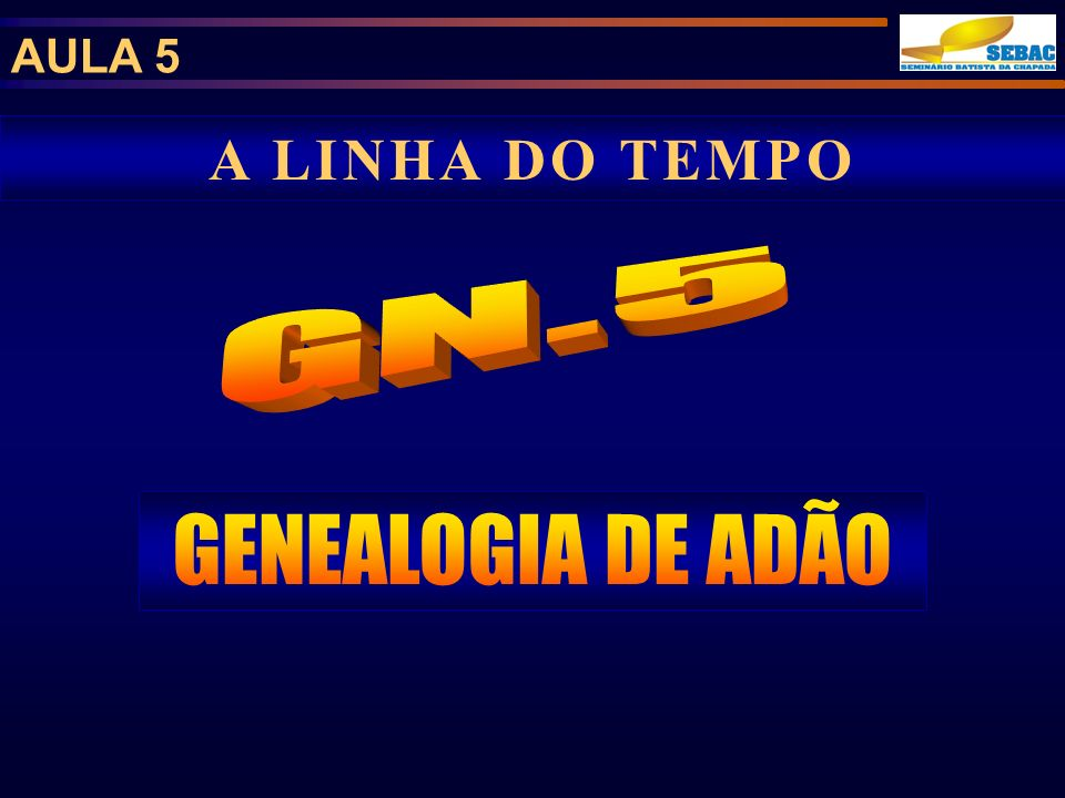 AULA 5 A LINHA DO TEMPO GN.5 GENEALOGIA DE ADÃO