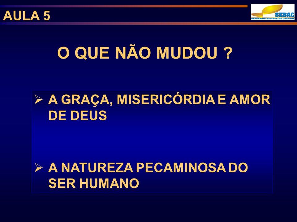 O QUE NÃO MUDOU AULA 5 A GRAÇA, MISERICÓRDIA E AMOR DE DEUS