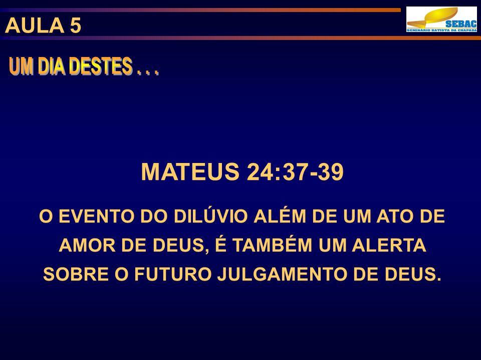 UM DIA DESTES . . . MATEUS 24:37-39 AULA 5