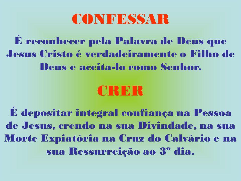 CONFESSAR É reconhecer pela Palavra de Deus que Jesus Cristo é verdadeiramente o Filho de Deus e aceita-lo como Senhor.