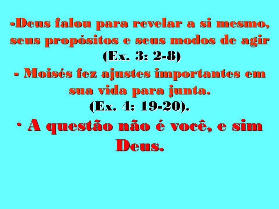 · A questão não é você, e sim Deus.