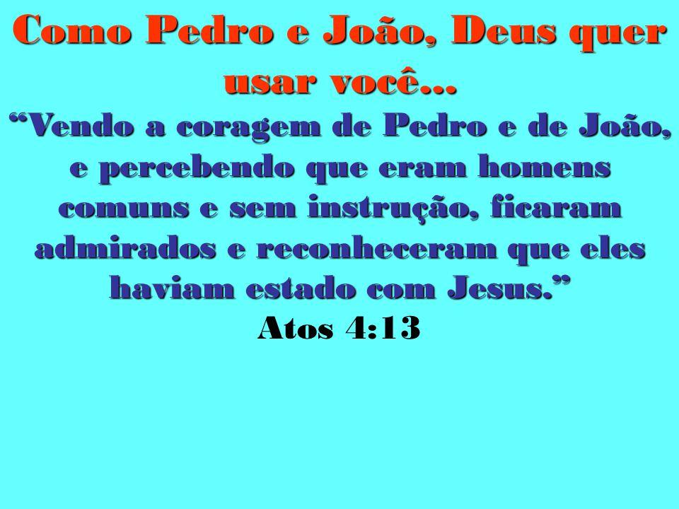 Como Pedro e João, Deus quer usar você