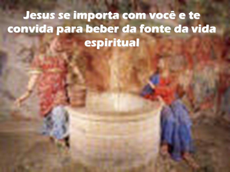 Jesus se importa com você e te convida para beber da fonte da vida espiritual