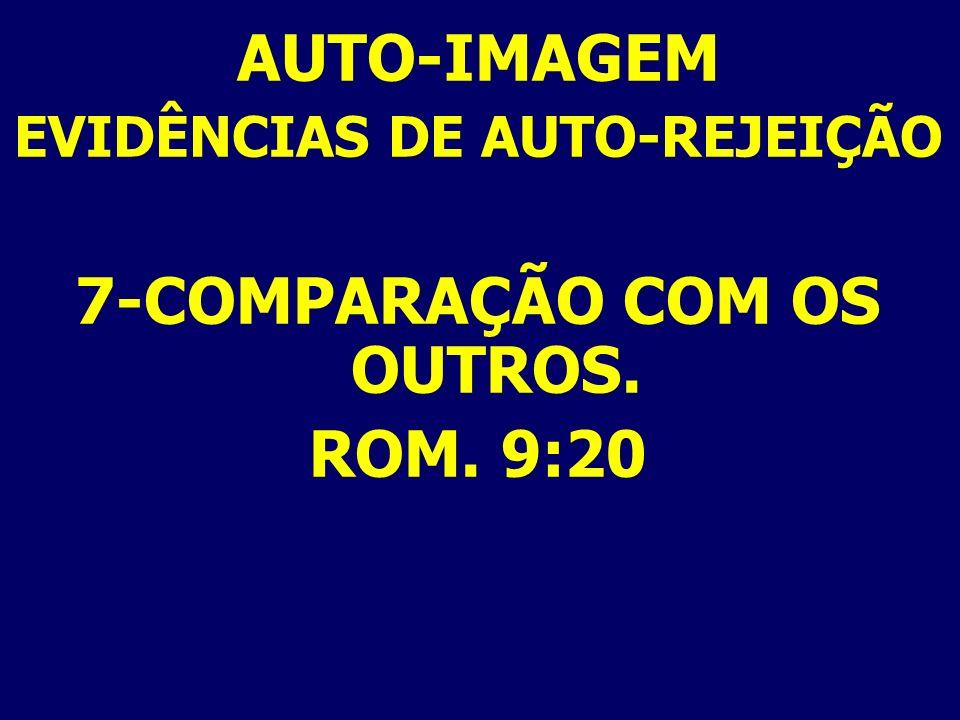 EVIDÊNCIAS DE AUTO-REJEIÇÃO 7-COMPARAÇÃO COM OS OUTROS.