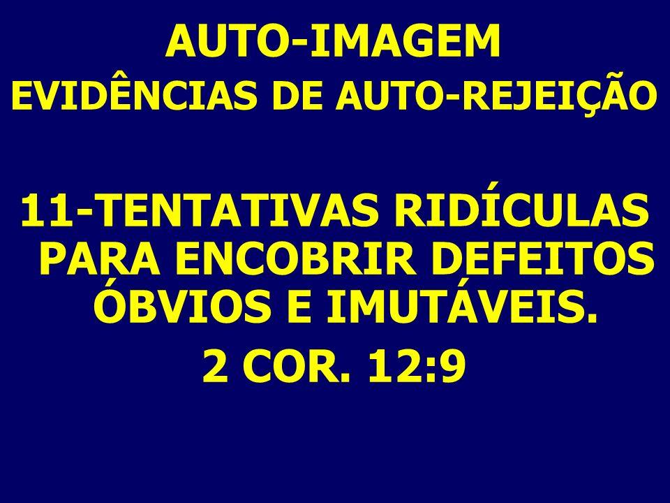 11-TENTATIVAS RIDÍCULAS PARA ENCOBRIR DEFEITOS ÓBVIOS E IMUTÁVEIS.