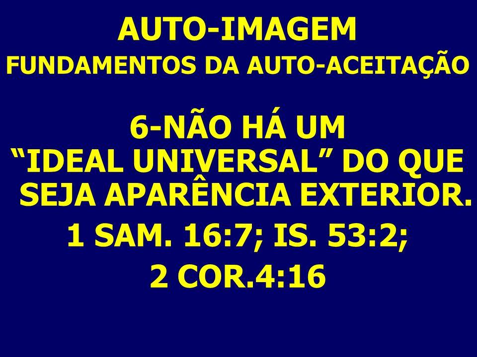 AUTO-IMAGEMFUNDAMENTOS DA AUTO-ACEITAÇÃO. 6-NÃO HÁ UM. IDEAL UNIVERSAL DO QUE SEJA APARÊNCIA EXTERIOR.